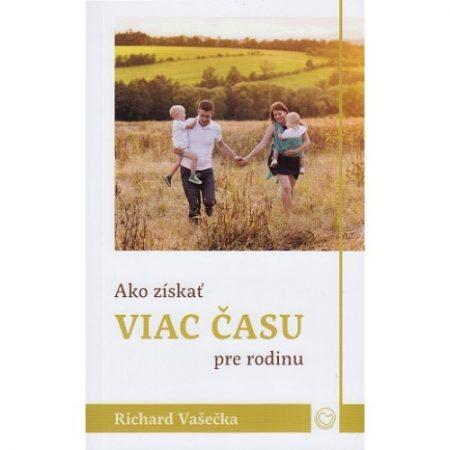 AKO ZÍSKAŤ VIAC ČASU PRE RODINU - Richard Vašečka