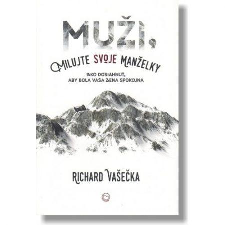 MUŽI, MILUJTE SVOJE MANŽELKY – Richard VAŠEČKA