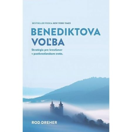 BENEDIKTOVA VOĽBA – Rod Dreher